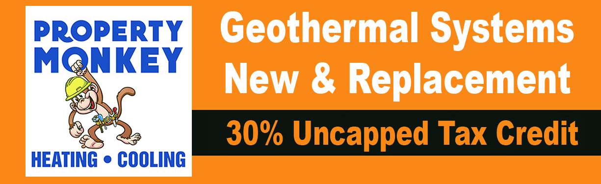 Property Monkey: Geothermal Systems, New & Replacement = 30% Uncapped Tax Credit